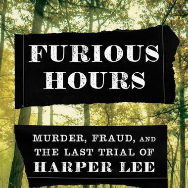 Furious Hours: Murder, Fraud, & the Last Trial of Harper Lee