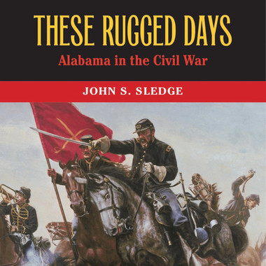 These Rugged Days: Alabama in the Civil War