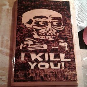 I Kill You !!!