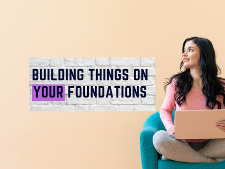 Building Things On YOUR Foundations
