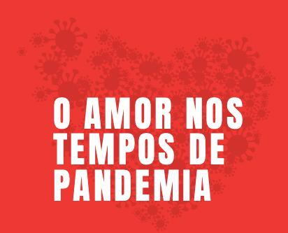O amor nos tempos de pandemia
