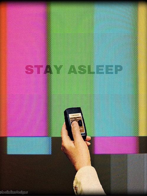 STAY ASLEEP.
