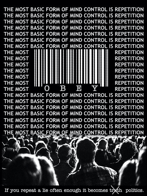 THE MOST BASIC FORM OF MIND CONTROL IS REPETITION.