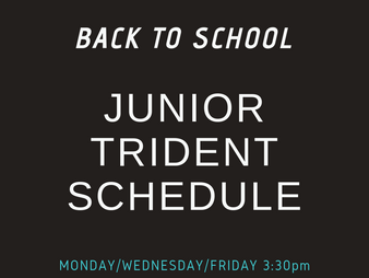 Back to School Junior Trident Schedule