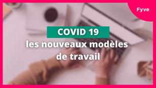 COVID 19 : les nouveaux modèles de travail 💼