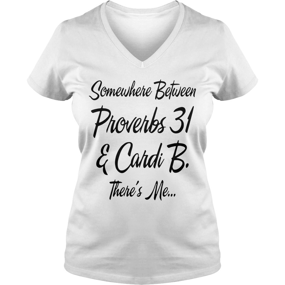 ea7dff68 Somewhere Between Proverbs 31 and Cardi B there's me shirt