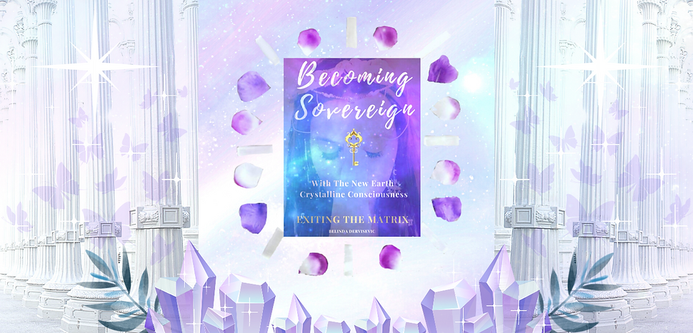 Becoming Sovereign New Earth Crystalline Consciousness Exiting the Matrix Healing Spiritual Ascension Karmic Healing Belinda Dervisevic