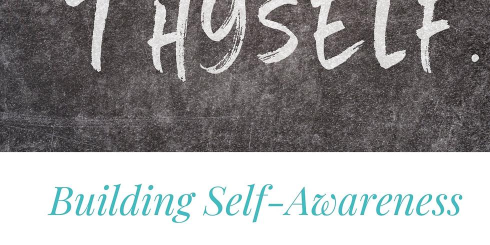 Know Thyself: Building Self-Awareness