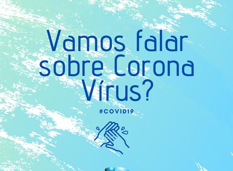 Precisamos falar sobre o Corona vírus (COVID-19)