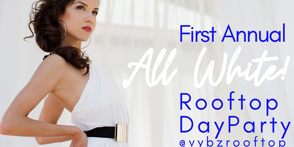 """1ST ANNUAL ALL WHITE """"ROOFTOP"""" DAY PARTY"""