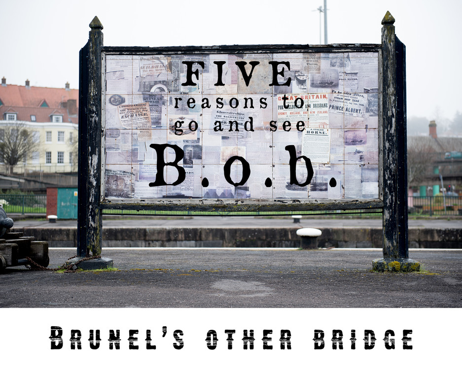 5 reasons to go and see Bob, Brunel's Other Bridge