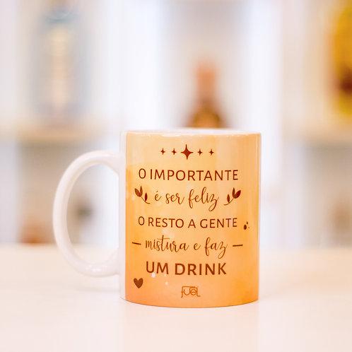 Caneca - O importante é ser feliz, o resto a gente mistura e faz um Drink!