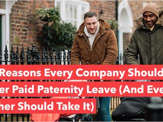 10 razones por las que cada compañía debe ofrecer un permiso de paternidad (y cada padre debe tomarl