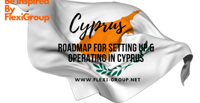 Roadmap for setting up & Operating in Cyprus (Updated)