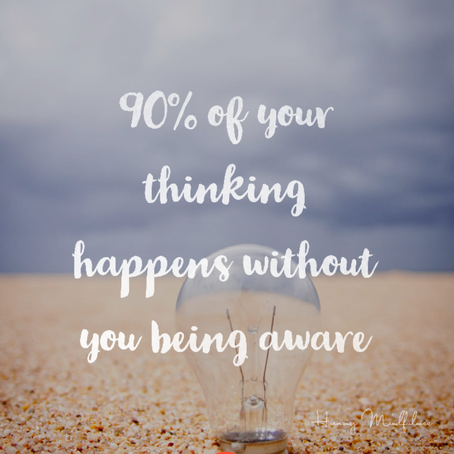 90% of your thinking happens without you being aware