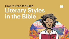 How to Read the Bible (part 3): Literary Styles in the Bible