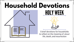 Holy Week Devotions | Day 5 - Sent to Rise and Give Us Life