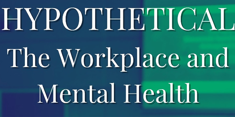 HYPOTHETICAL,  The Workplace and Mental Health