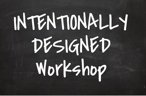 INTENTIONALLY DESIGNED Workshop
