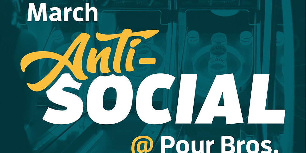 CANCELLED: March Anti-Social at Pour Bros.