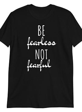 BE FEARLESS AND NOT FEARFUL.jpg