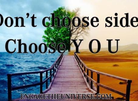 DONT CHOOSE SIDES CHOOSE YOU!