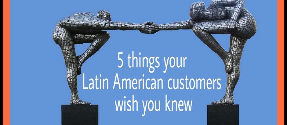 5 things your Latin American customers wish you knew