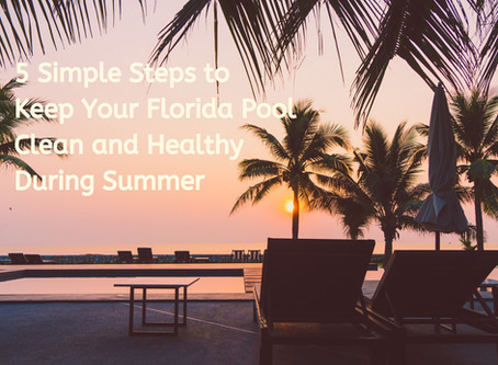 5 Simple Steps to Keep Your Florida Pool Clean and Healthy During Summer