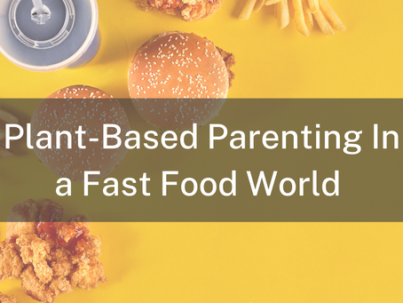Plant-Based Parenting In A Fast-Food World