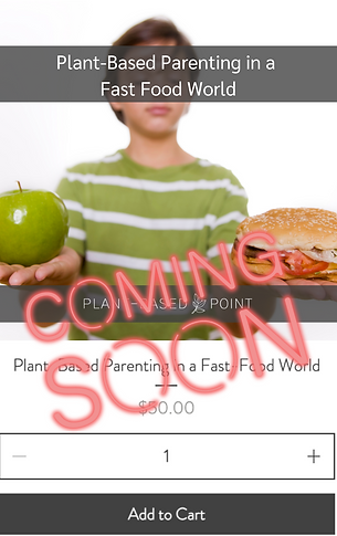Coming Soon Plant-Based Parenting Course