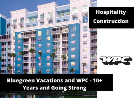 Hospitality Construction - Bluegreen Vacations and WPC - 10+ Years and Going Strong