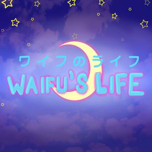 Waifu's Life