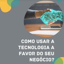 COMO USAR A TECNOLOGIA A FAVOR DO SEU NEGÓCIO