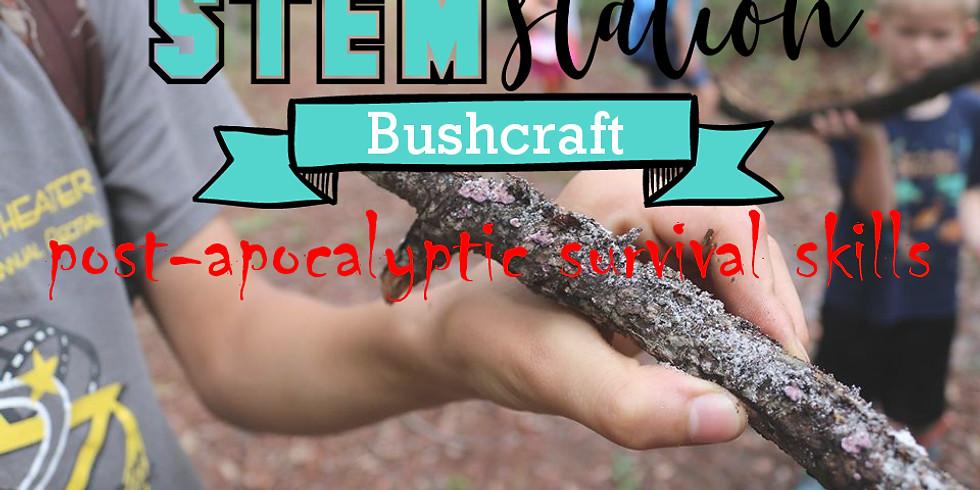 STEM Station - Post Apocalyptic Survival: Bushcraft!