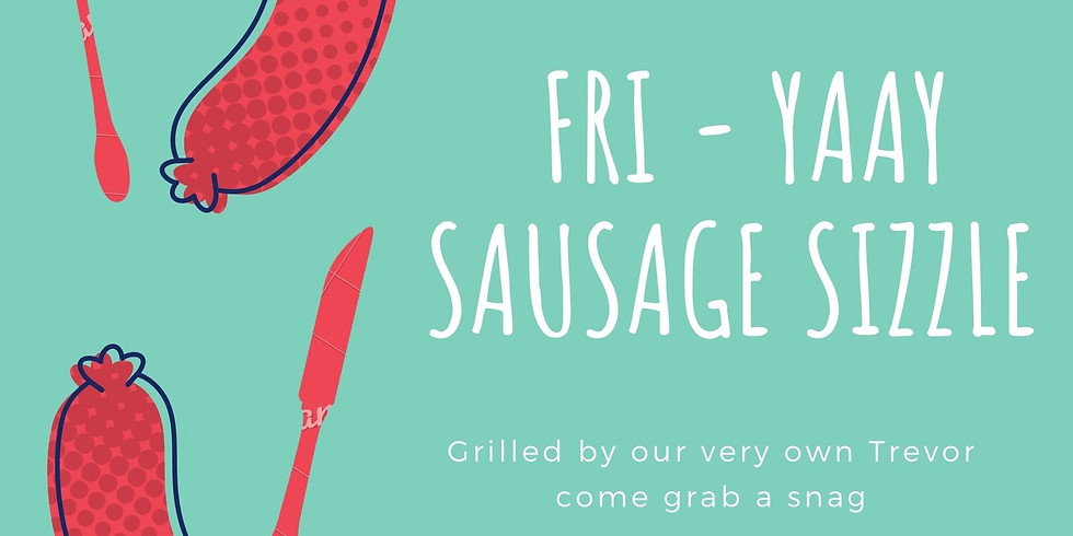 FRI- YAAY Sausage Sizzle