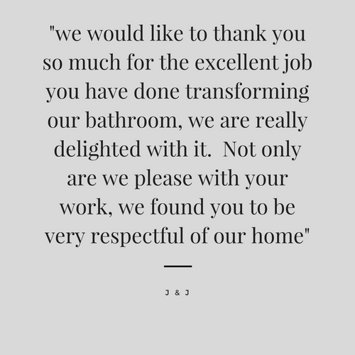 _....thank you so much for the excellent job you have done transforming our bathroom, we are really delighted with it._-11.png