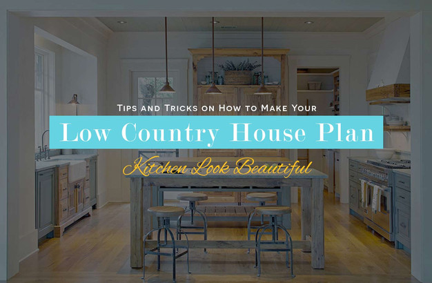 Tips for a Beautiful Kitchen for Your Low Country House Plan Raised Low Country Home Plans on raised ranch home plans, raised coastal home plans, raised southern home plans, low country cottage plans,