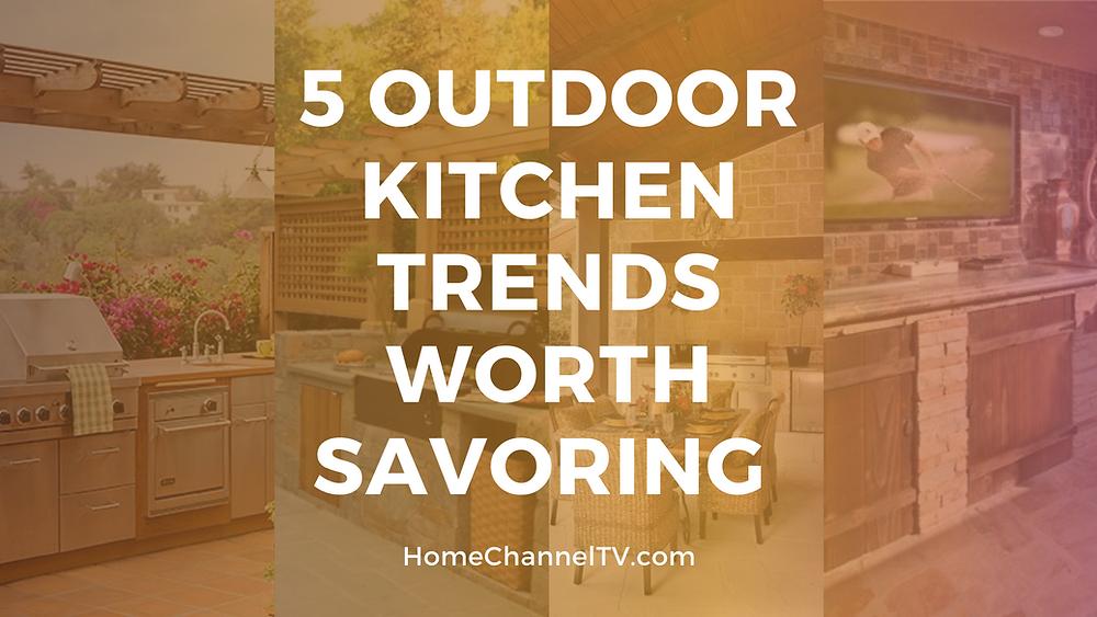 5 Outdoor Kitchen Trends Worth Savoring