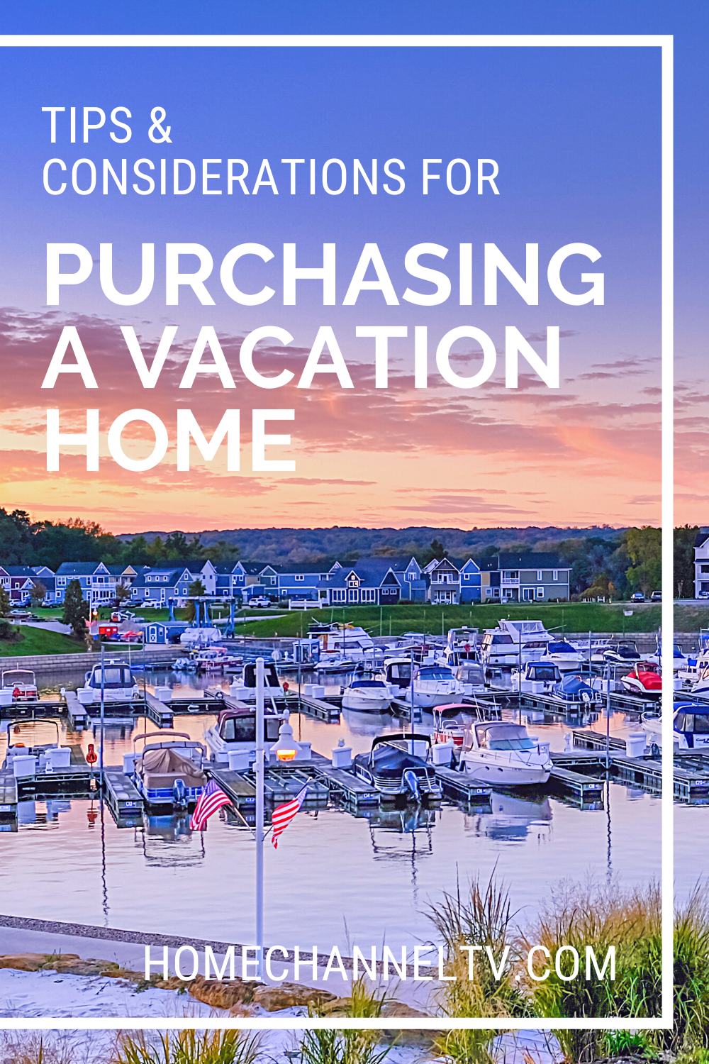Tips for Purchasing a Vacation Home Marina at Sunset