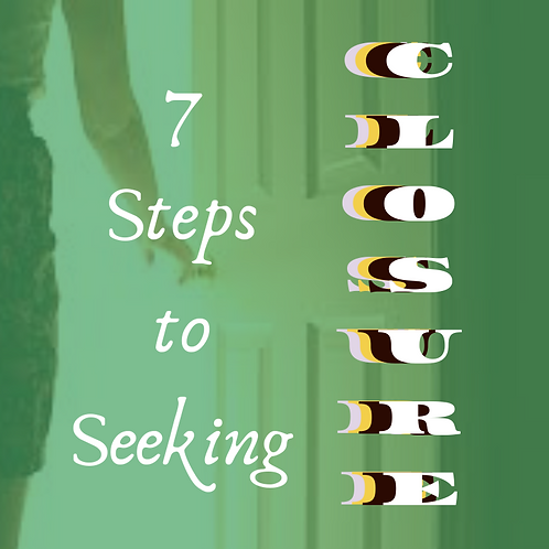 7 Steps to Seeking Closure