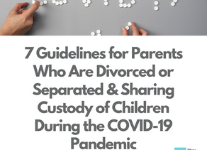 7 Guidelines for Parents Who Are Divorced/Separated & Sharing Custody During the COVID-19 Pandemic