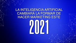 La inteligencia artificial cambiará la forma de hacer marketing en el 2021