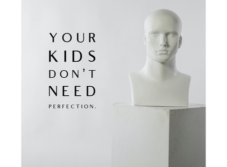 Your Kids Don't Need Perfection.