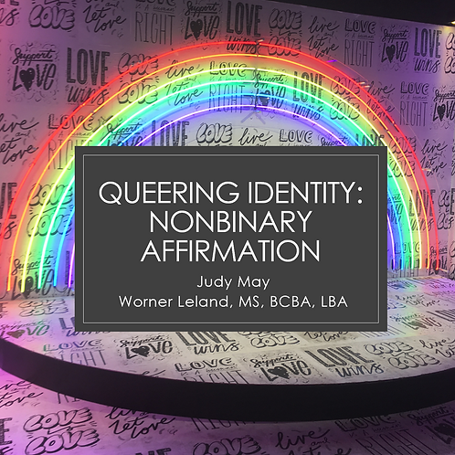 COMING SOON! Queering Identity: Nonbinary Affirmation