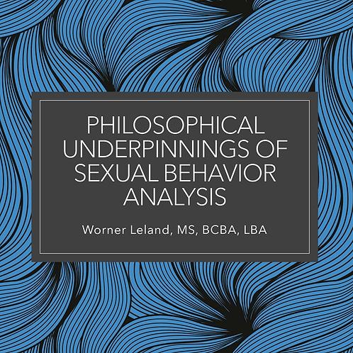 COMING SOON! Philosophical Underpinnings of Sexual Behavior Analysis