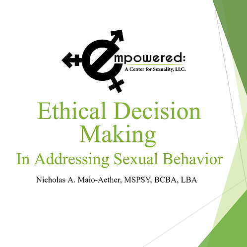 COMING SOON! Ethical Decision Making in Addressing Sexual Behavior