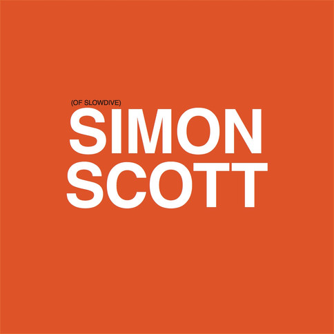INTERVIEW / SIMON SCOTT [OF SLOWDIVE]