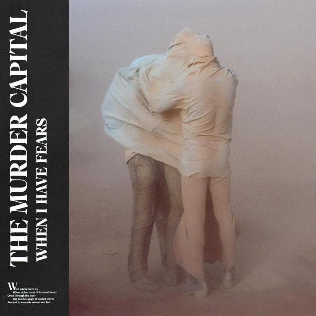 THE MURDER CAPITAL / WHEN I HAVE FEARS