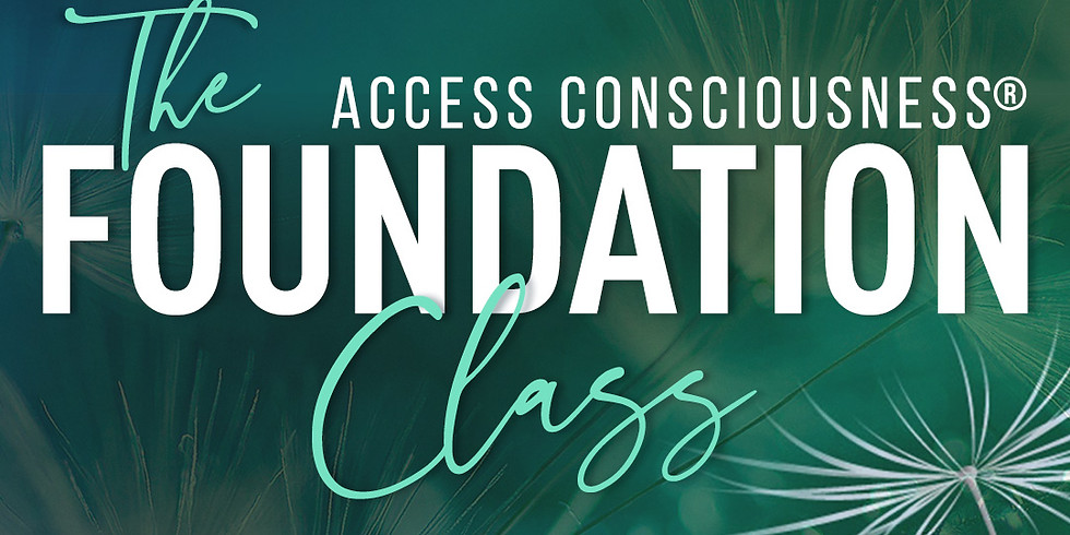 Access Consciousness The Foundation In Person and Online