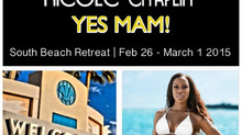 NICOLE CHAPLIN - YES MAM! South Beach Retreat Feb 26th - March 1st, 2015